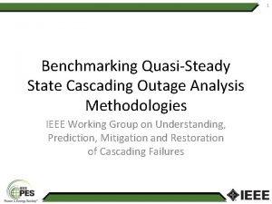 1 Benchmarking QuasiSteady State Cascading Outage Analysis Methodologies