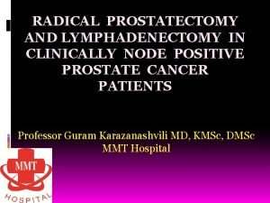 RADICAL PROSTATECTOMY AND LYMPHADENECTOMY IN CLINICALLY NODE POSITIVE