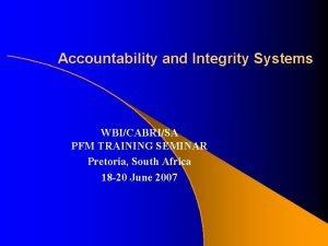 Accountability and Integrity Systems WBICABRISA PFM TRAINING SEMINAR
