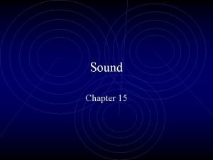 Sound Chapter 15 Sound Waves Produced by vibrating