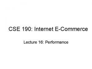 CSE 190 Internet ECommerce Lecture 16 Performance Performance