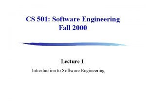 CS 501 Software Engineering Fall 2000 Lecture 1