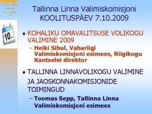 TALLINNAVOLIKOGU VALIMINE 18 OKTOOBER 2009 Tallinna Linna Valimiskomisjoni