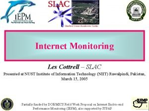 Internet Monitoring Les Cottrell SLAC Presented at NUST