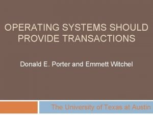 OPERATING SYSTEMS SHOULD PROVIDE TRANSACTIONS Donald E Porter