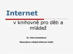 Internet v knihovn pro dti a mlde Bc