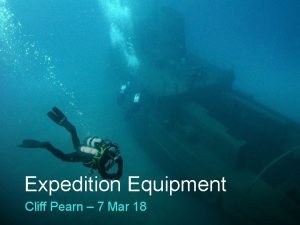 OFFICIAL EXPEDITION EQUIPMENT Expedition Equipment 1 Cliff Pearn