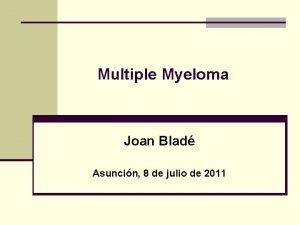 Multiple Myeloma Joan Blad Asuncin 8 de julio