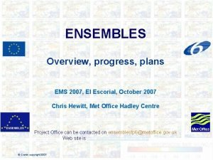 ENSEMBLES Overview progress plans EMS 2007 El Escorial