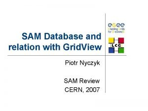 SAM Database and relation with Grid View Piotr