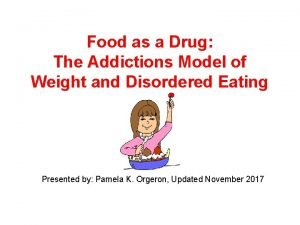 Food as a Drug The Addictions Model of