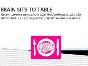 BRAIN SITS TO TABLE Recent surveys demostrate that