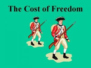The Cost of Freedom Why did Americans want