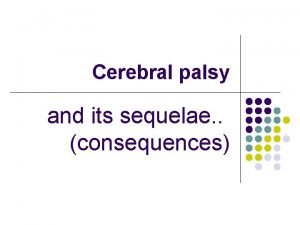 Cerebral palsy and its sequelae consequences Cerebral Palsy
