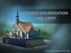CHURCH ORGANIZATION AND UNITY Lesson 12 for December