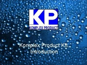 Komplex Product Kft Introduction The company briefly Komplex