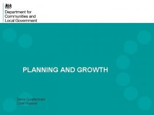 PLANNING AND GROWTH Steve Quartermain Chief Planner Overview