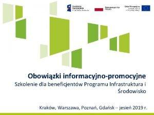 Obowizki informacyjnopromocyjne Szkolenie dla beneficjentw Programu Infrastruktura i