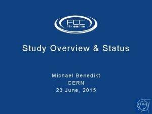 Study Overview Status Michael Benedikt CERN 23 June