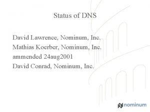 Status of DNS David Lawrence Nominum Inc Mathias