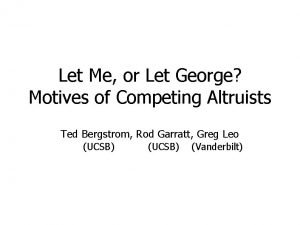 Let Me or Let George Motives of Competing
