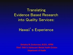Translating Evidence Based Research into Quality Services Hawaiis