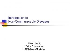 Introduction to NonCommunicable Diseases Ahmed Mandil Prof of