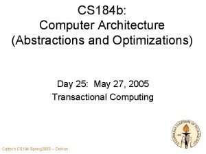CS 184 b Computer Architecture Abstractions and Optimizations