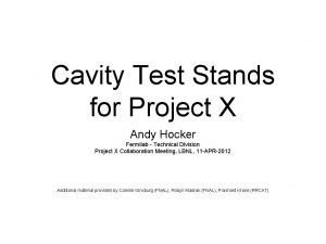 Cavity Test Stands for Project X Andy Hocker