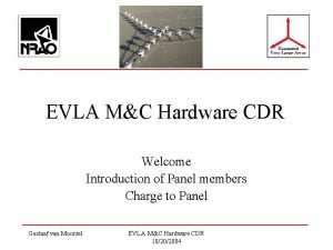 EVLA MC Hardware CDR Welcome Introduction of Panel