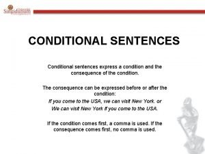 CONDITIONAL SENTENCES Conditional sentences express a condition and