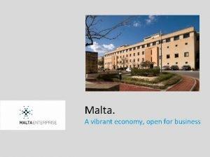 Malta A vibrant economy open for business Malta