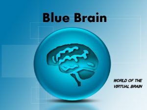 Blue Brain WORLD OF THE VIRTUAL BRAIN Introduction