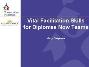 Vital Facilitation Skills for Diplomas Now Teams Gary