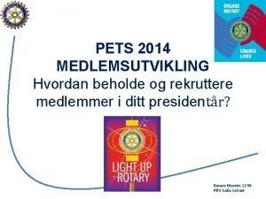 PETS 2014 MEDLEMSUTVIKLING Hvordan beholde og rekruttere medlemmer