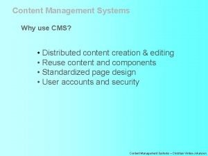 Content Management Systems Why use CMS Distributed content
