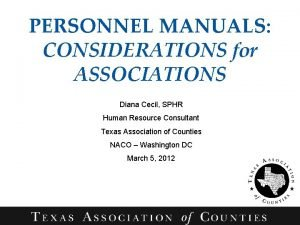 PERSONNEL MANUALS CONSIDERATIONS for ASSOCIATIONS Diana Cecil SPHR