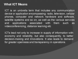 What ICT Means ICT is an umbrella term