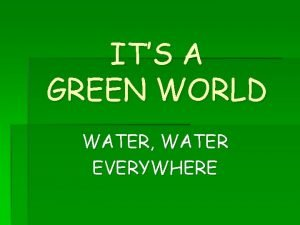 ITS A GREEN WORLD WATER WATER EVERYWHERE Starter