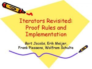 Iterators Revisited Proof Rules and Implementation Bart Jacobs
