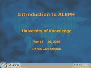 Introduction to ALEPH University of Knowledge May 15