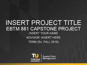INSERT PROJECT TITLE EBTM 881 CAPSTONE PROJECT INSERT