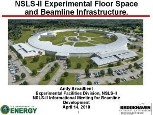 NSLSII Experimental Floor Space and Beamline Infrastructure Andy