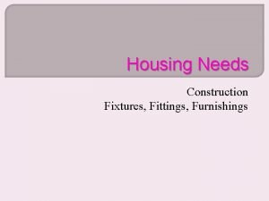 Housing Needs Construction Fixtures Fittings Furnishings Aims Objectives
