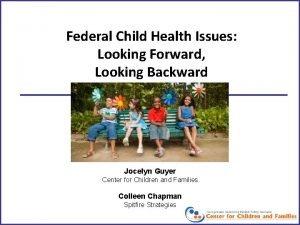 Federal Child Health Issues Looking Forward Looking Backward