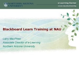Blackboard Learn Training at NAU Larry Mac Phee