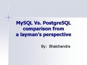 My SQL Vs Postgre SQL comparison from a