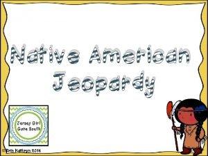 Native American Jeopardy Erin Kathryn 2014 Inuit Pawnee