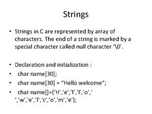Strings Strings in C are represented by array