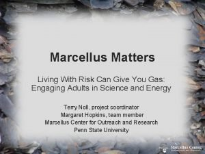 Marcellus Matters Living With Risk Can Give You